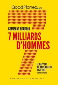 COMMENT NOURRIR 7 MILLIARDS D'HOMMES : RAPPORT DU WORLD WATCH INSTITUTE PUBLIÉ PAR GOODPLANET