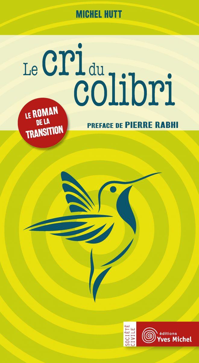 Michel HUTT – Le Cri du colibri :  Le roman de la transition
