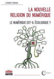 Florence RODHAIN : La nouvelle religion du numérique. Le numérique est-il écologique ?